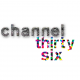 Channel Thirty Six